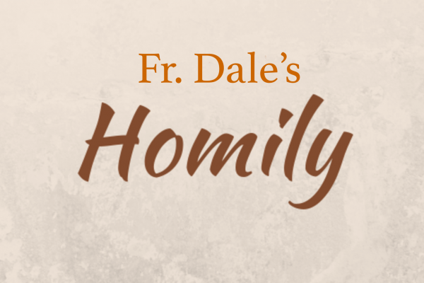Fr. Dale's Homily – 2nd Sunday of Lent